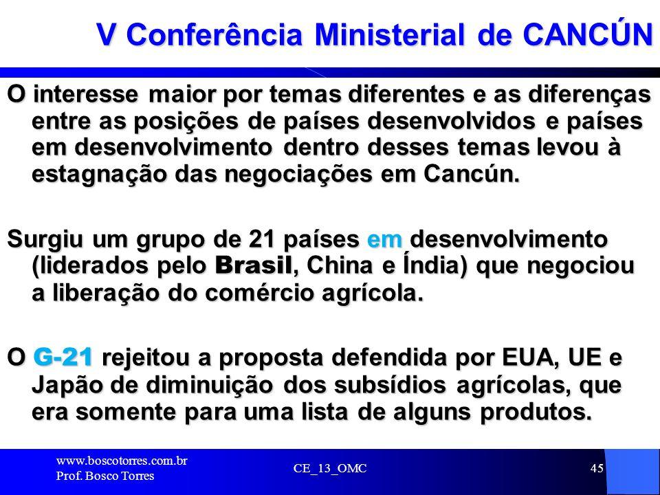 CE_13_OMC45 V Conferência Ministerial de CANCÚN O interesse maior por temas diferentes e as diferenças entre as posições de países desenvolvidos e paí
