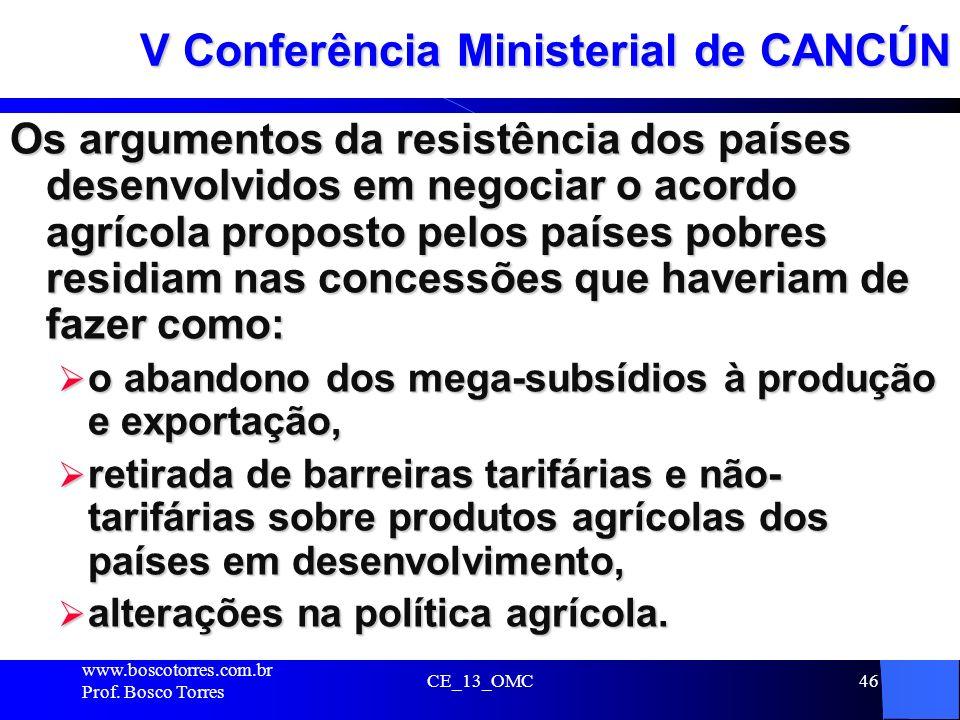 CE_13_OMC46 V Conferência Ministerial de CANCÚN Os argumentos da resistência dos países desenvolvidos em negociar o acordo agrícola proposto pelos paí
