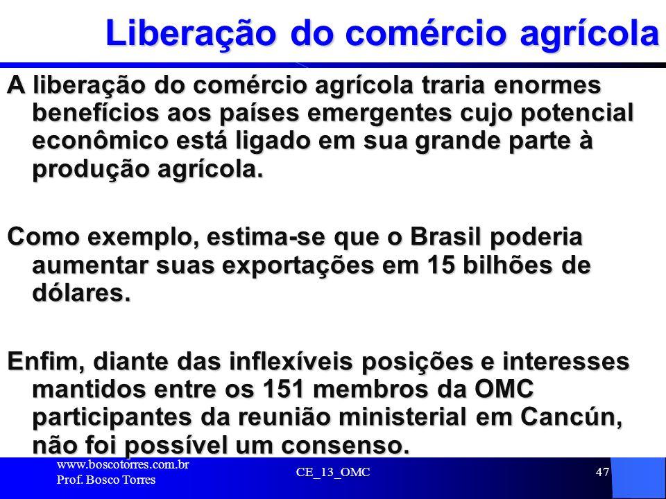 CE_13_OMC47 Liberação do comércio agrícola A liberação do comércio agrícola traria enormes benefícios aos países emergentes cujo potencial econômico e