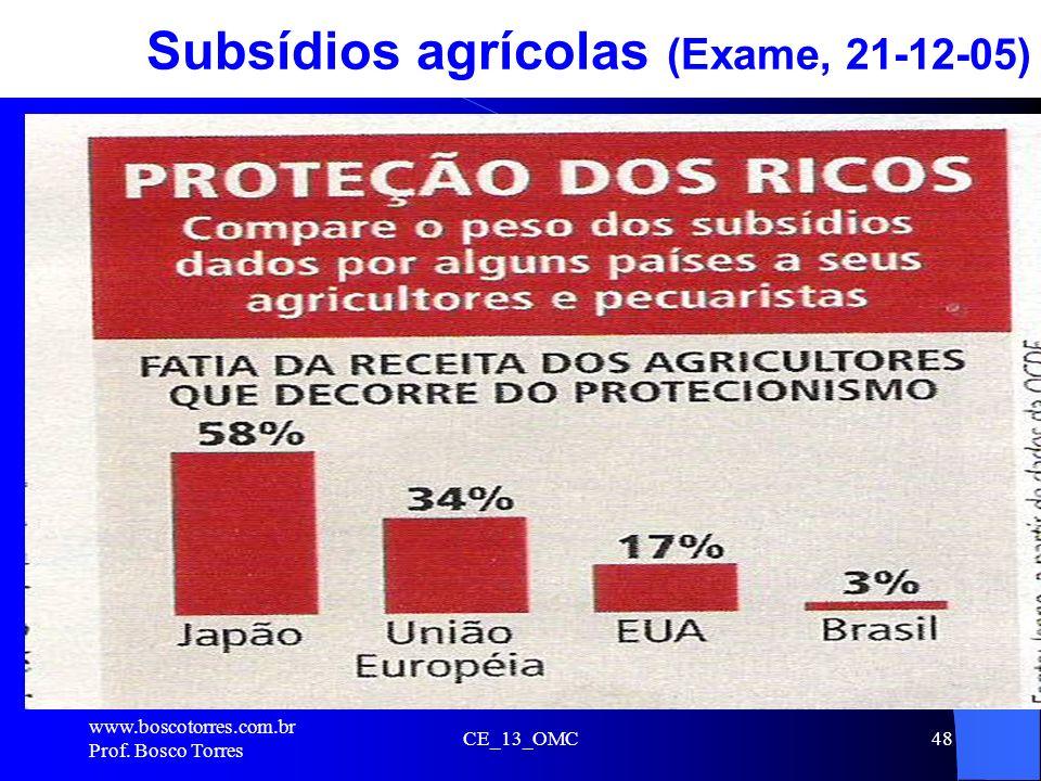 CE_13_OMC48 Subsídios agrícolas (Exame, 21-12-05). www.boscotorres.com.br Prof. Bosco Torres