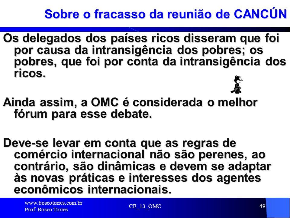 CE_13_OMC49 Sobre o fracasso da reunião de CANCÚN Os delegados dos países ricos disseram que foi por causa da intransigência dos pobres; os pobres, qu