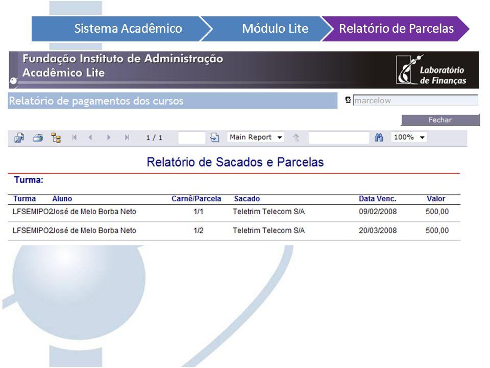 Sistema AcadêmicoMódulo LiteRelatório de Parcelas Após fazer sua consulta, clicando em relatório surgirá uma nova janela para impressão dos dados!