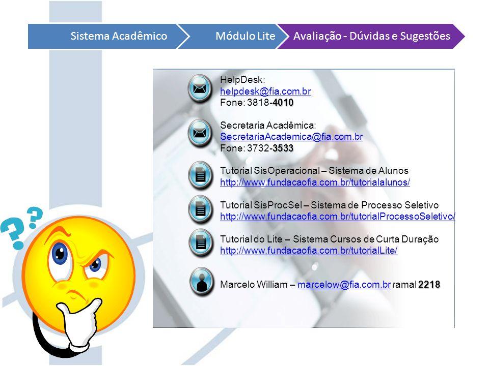 Sistema AcadêmicoMódulo LiteAvaliação - Dúvidas e Sugestões HelpDesk: helpdesk@fia.com.br 4010 Fone: 3818-4010 Secretaria Acadêmica: SecretariaAcademi