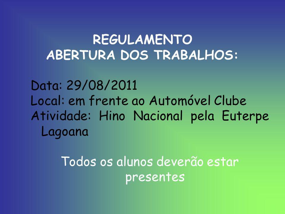 REGULAMENTO ABERTURA DOS TRABALHOS: Data: 29/08/2011 Local: em frente ao Automóvel Clube Atividade: Hino Nacional pela Euterpe Lagoana Todos os alunos