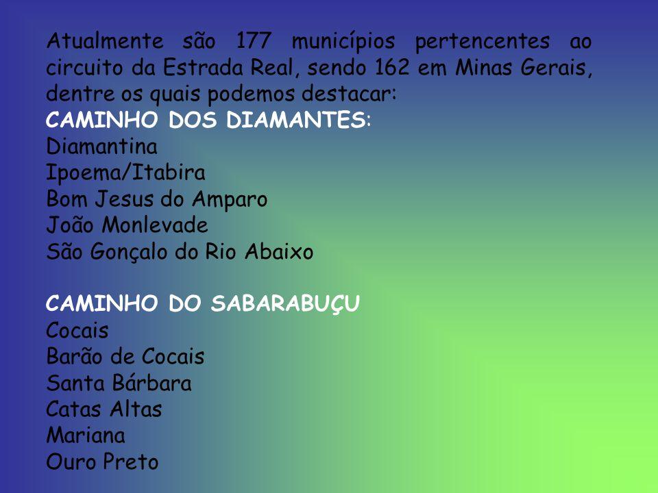 Atualmente são 177 municípios pertencentes ao circuito da Estrada Real, sendo 162 em Minas Gerais, dentre os quais podemos destacar: CAMINHO DOS DIAMA