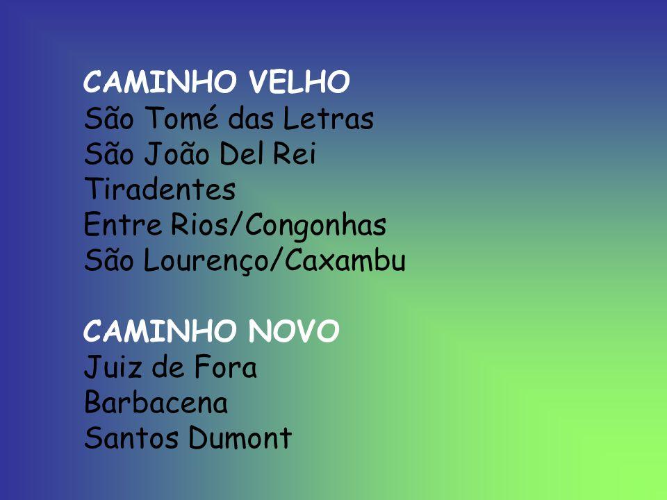 CAMINHO VELHO São Tomé das Letras São João Del Rei Tiradentes Entre Rios/Congonhas São Lourenço/Caxambu CAMINHO NOVO Juiz de Fora Barbacena Santos Dum