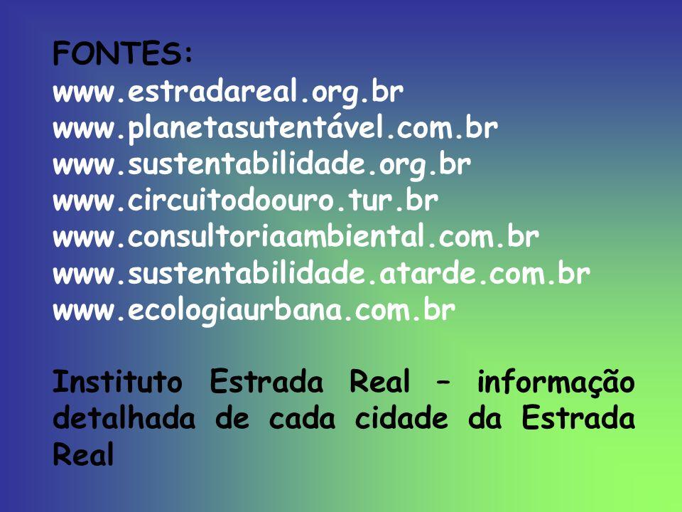 FONTES: www.estradareal.org.br www.planetasutentável.com.br www.sustentabilidade.org.br www.circuitodoouro.tur.br www.consultoriaambiental.com.br www.