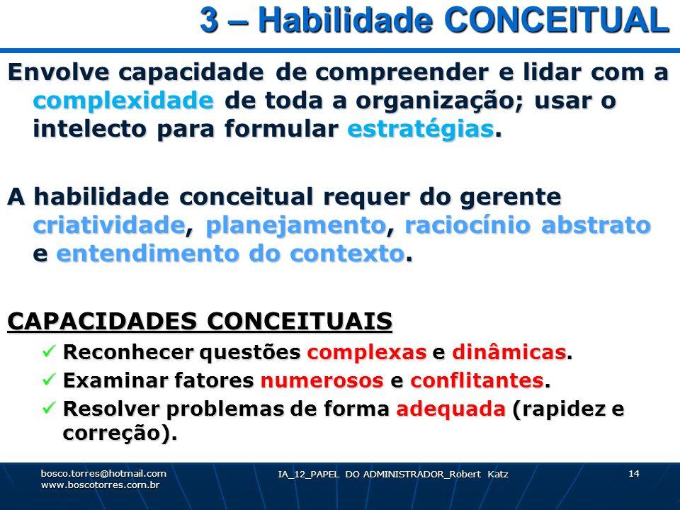 IA_12_PAPEL DO ADMINISTRADOR_Robert Katz 14 3 – Habilidade CONCEITUAL 3 – Habilidade CONCEITUAL Envolve capacidade de compreender e lidar com a comple