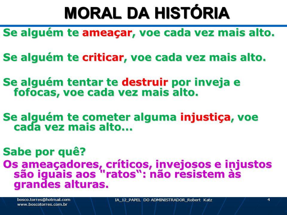 4 MORAL DA HISTÓRIA MORAL DA HISTÓRIA Se alguém te ameaçar, voe cada vez mais alto. Se alguém te criticar, voe cada vez mais alto. Se alguém tentar te