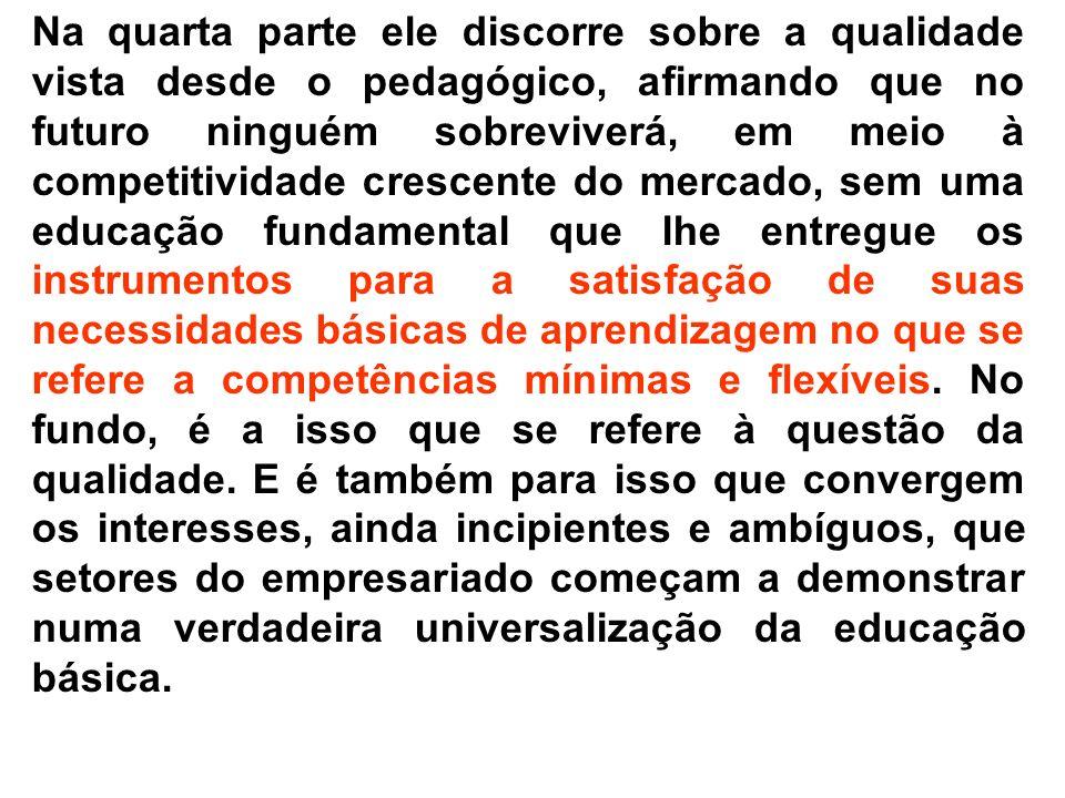 Na quarta parte ele discorre sobre a qualidade vista desde o pedagógico, afirmando que no futuro ninguém sobreviverá, em meio à competitividade cresce