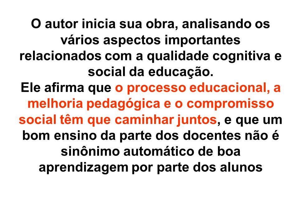 O autor inicia sua obra, analisando os vários aspectos importantes relacionados com a qualidade cognitiva e social da educação. Ele afirma que o proce