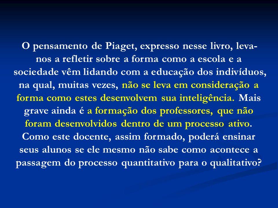 O pensamento de Piaget, expresso nesse livro, leva- nos a refletir sobre a forma como a escola e a sociedade vêm lidando com a educação dos indivíduos