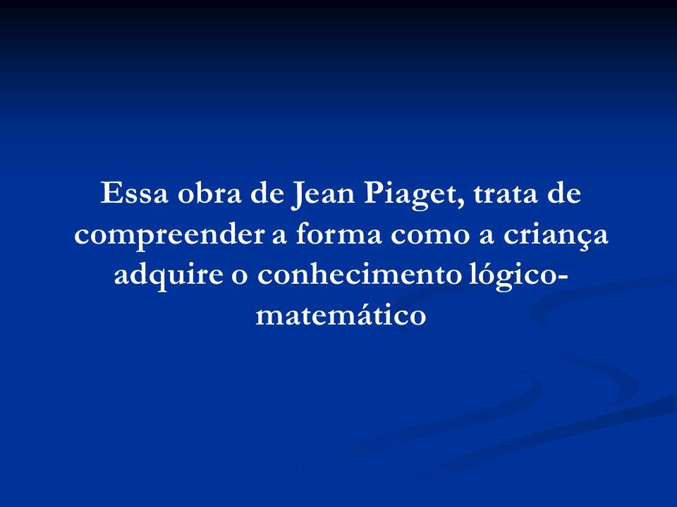 Essa obra de Jean Piaget, trata de compreender a forma como a criança adquire o conhecimento lógico- matemático
