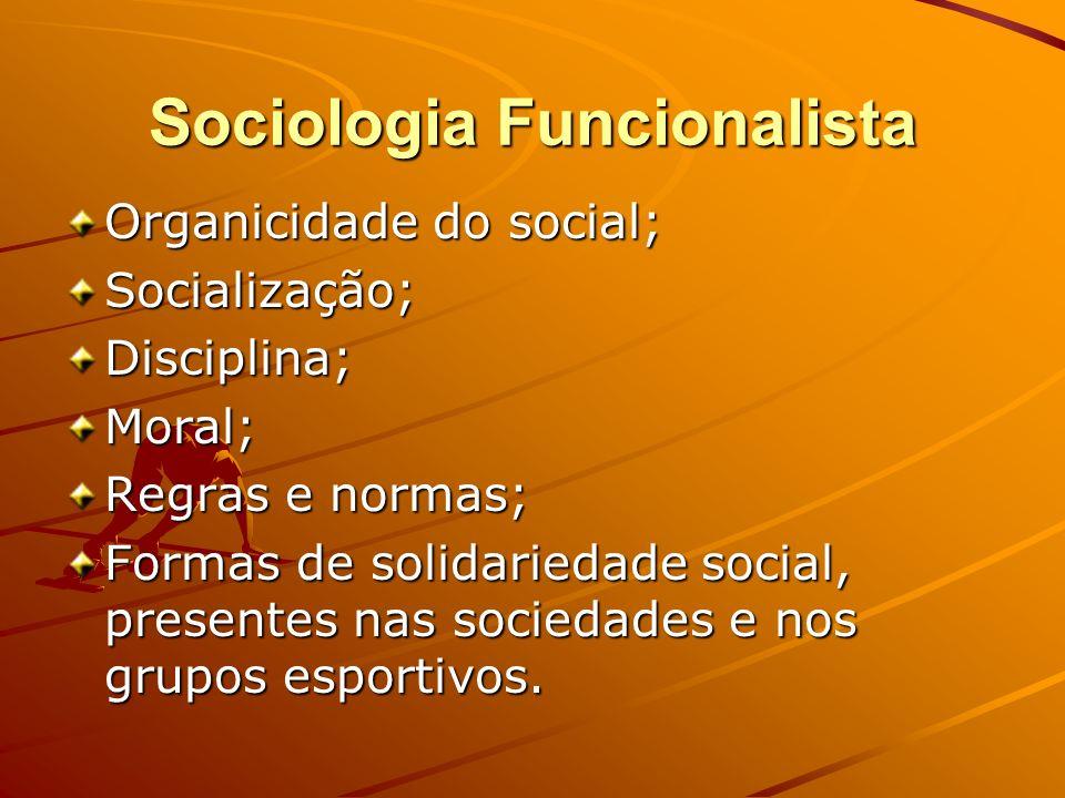 Sociologia Funcionalista Organicidade do social; Socialização;Disciplina;Moral; Regras e normas; Formas de solidariedade social, presentes nas socieda