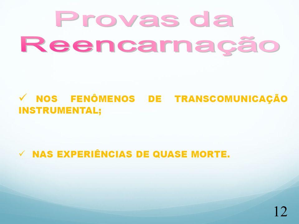 12 NOS FENÔMENOS DE TRANSCOMUNICAÇÃO INSTRUMENTAL; NAS EXPERIÊNCIAS DE QUASE MORTE.