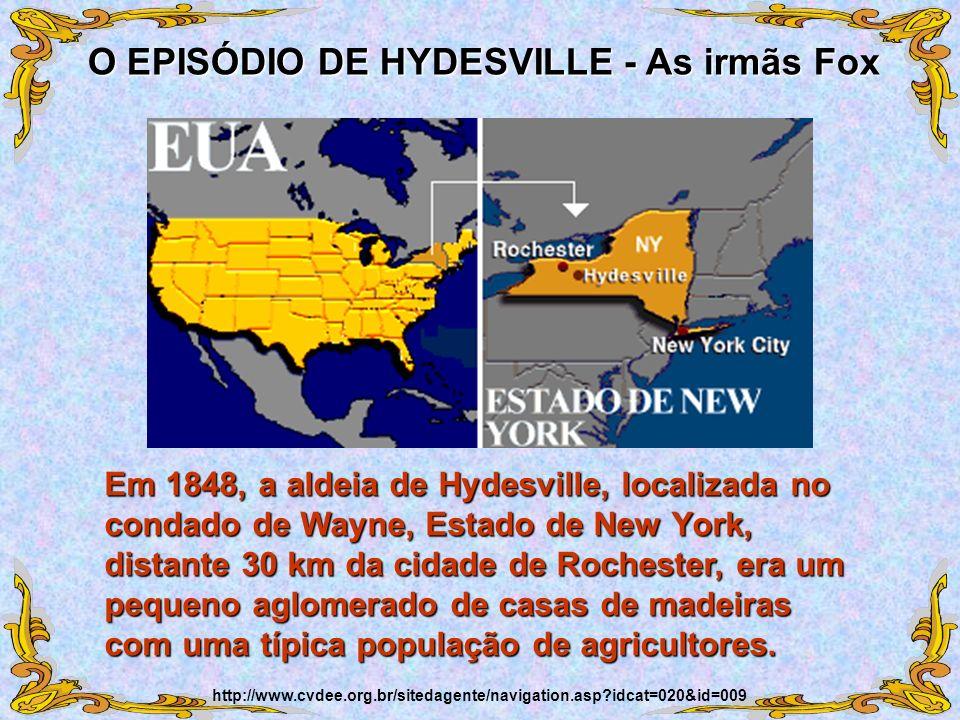 Em 1848, a aldeia de Hydesville, localizada no condado de Wayne, Estado de New York, distante 30 km da cidade de Rochester, era um pequeno aglomerado