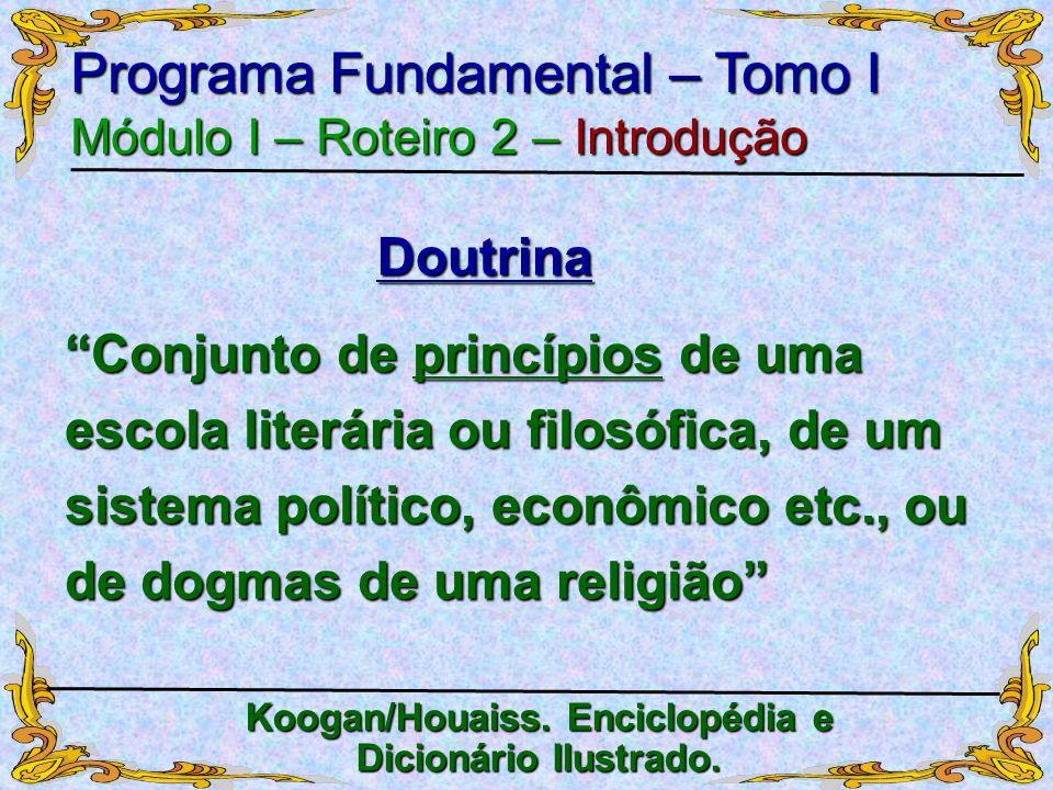 Doutrina Programa Fundamental – Tomo I Módulo I – Roteiro 2 – Introdução Koogan/Houaiss. Enciclopédia e Dicionário Ilustrado. Conjunto de princípios d