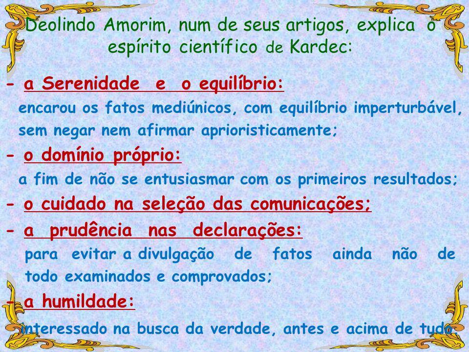 Deolindo Amorim, num de seus artigos, explica o espírito científico de Kardec: - a Serenidade e o equilíbrio: encarou os fatos mediúnicos, com equilíb