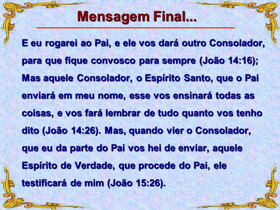 E eu rogarei ao Pai, e ele vos dará outro Consolador, para que fique convosco para sempre (João 14:16); Mas aquele Consolador, o Espírito Santo, que o