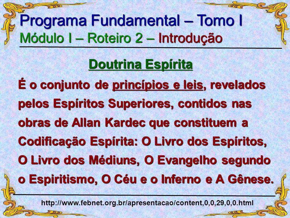 É o conjunto de princípios e leis, revelados pelos Espíritos Superiores, contidos nas obras de Allan Kardec que constituem a Codificação Espírita: O L