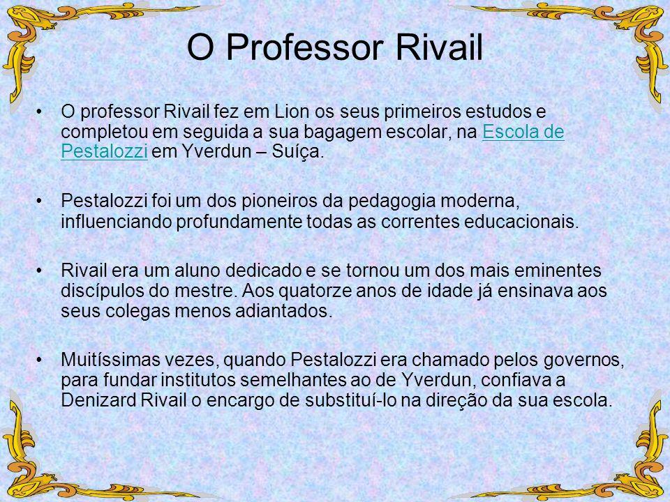 O Professor Rivail O professor Rivail fez em Lion os seus primeiros estudos e completou em seguida a sua bagagem escolar, na Escola de Pestalozzi em Y