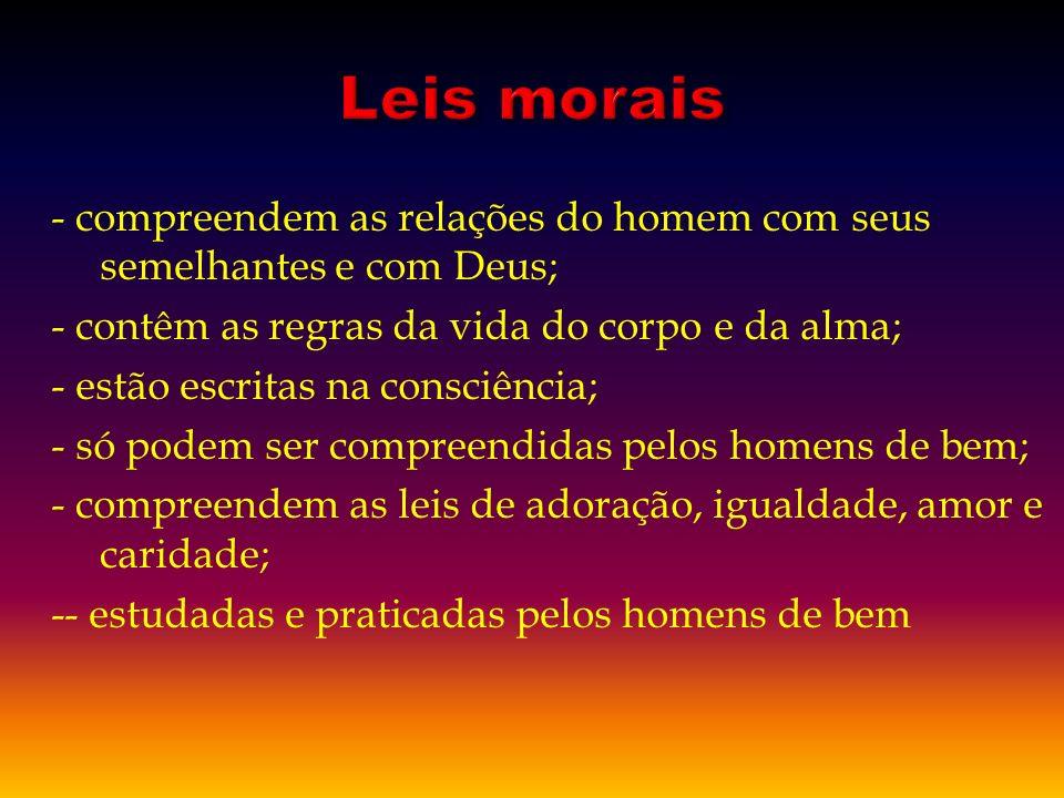 - estudadas pelos sábios; - relações da matéria bruta; - compreendem as leis de reprodução, destruição e da sociedade.