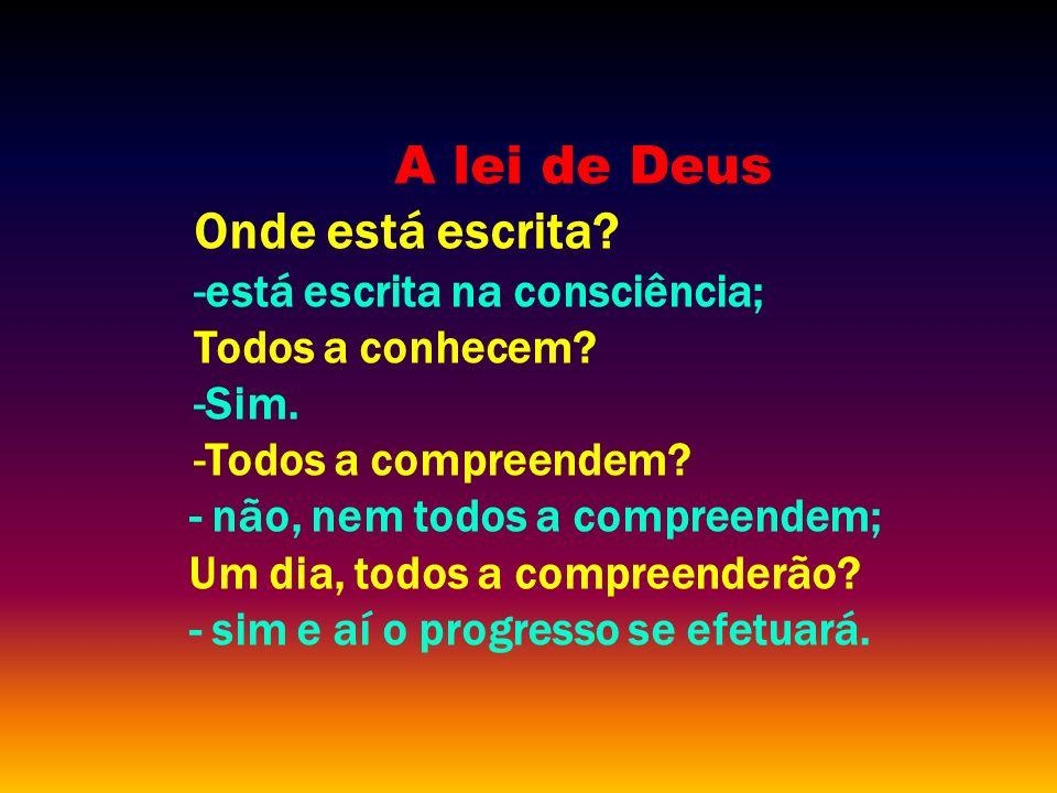 A lei de Deus Onde está escrita.-está escrita na consciência; Todos a conhecem.