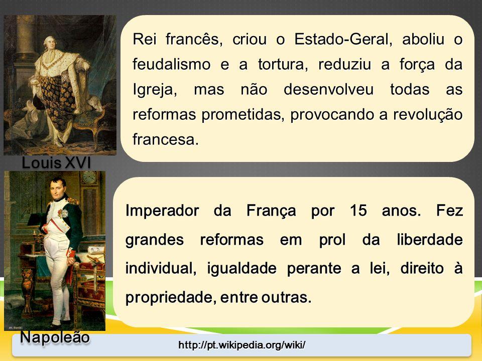 http://pt.wikipedia.org/wiki/http://pt.wikipedia.org/wiki/ Rei francês, criou o Estado-Geral, aboliu o feudalismo e a tortura, reduziu a força da Igre