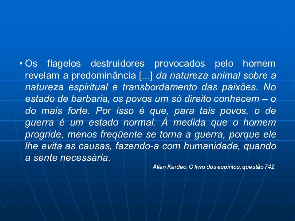 Os flagelos destruidores provocados pelo homem revelam a predominância [...] da natureza animal sobre a natureza espiritual e transbordamento das paix