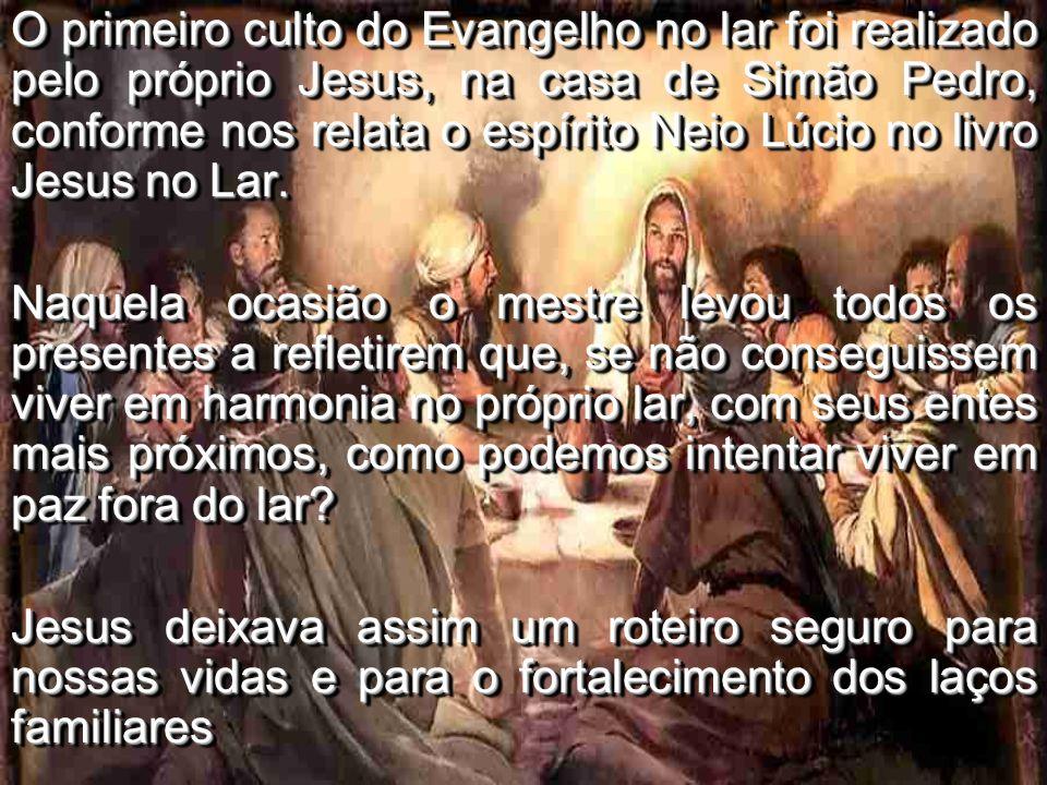 O primeiro culto do Evangelho no lar foi realizado pelo próprio Jesus, na casa de Simão Pedro, conforme nos relata o espírito Neio Lúcio no livro Jesu