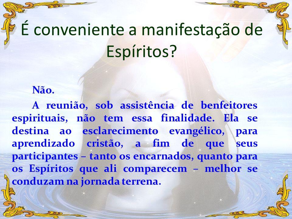 Não. A reunião, sob assistência de benfeitores espirituais, não tem essa finalidade. Ela se destina ao esclarecimento evangélico, para aprendizado cri