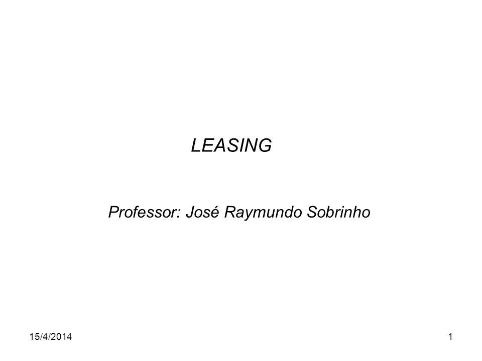 15/4/20141 LEASING Professor: José Raymundo Sobrinho