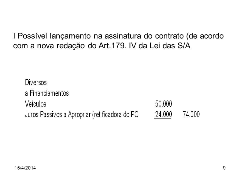 15/4/20149 I Possível lançamento na assinatura do contrato (de acordo com a nova redação do Art.179. IV da Lei das S/A