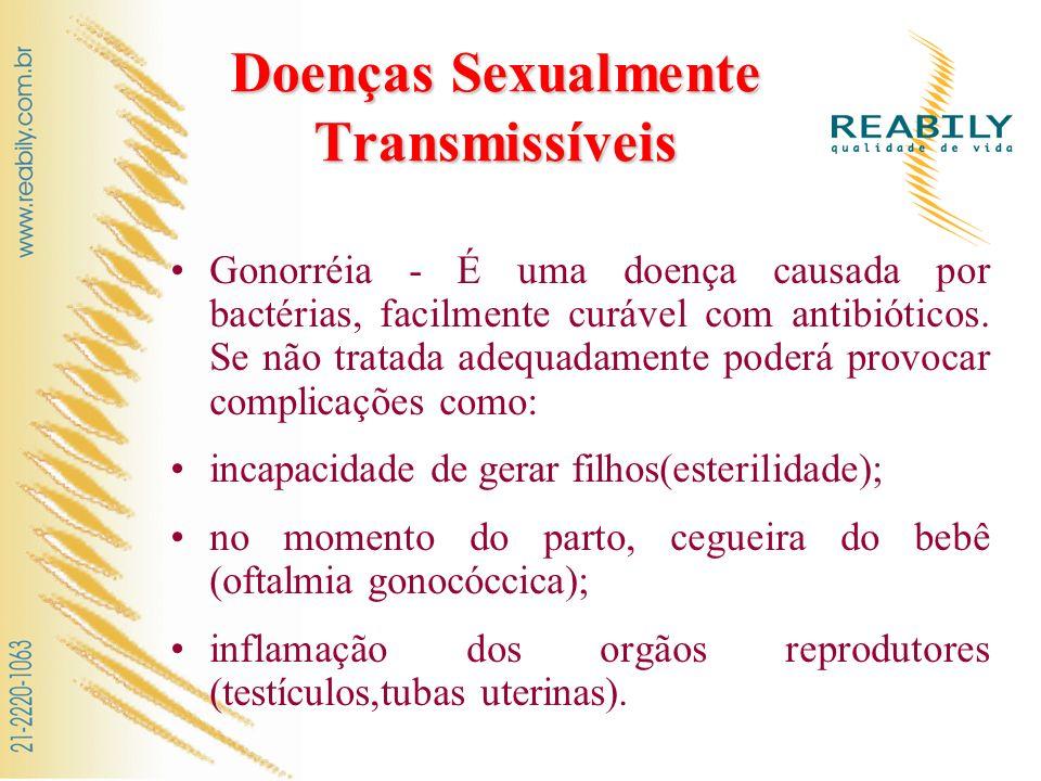 Doenças Sexualmente Transmissíveis Gonorréia - É uma doença causada por bactérias, facilmente curável com antibióticos. Se não tratada adequadamente p