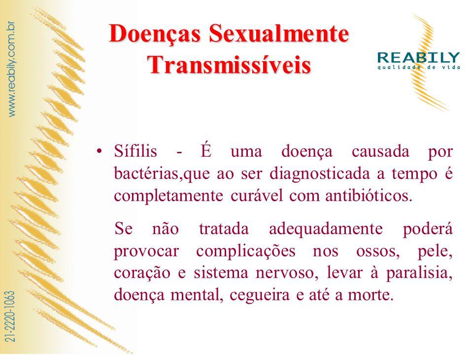 Doenças Sexualmente Transmissíveis Sífilis - É uma doença causada por bactérias,que ao ser diagnosticada a tempo é completamente curável com antibióti