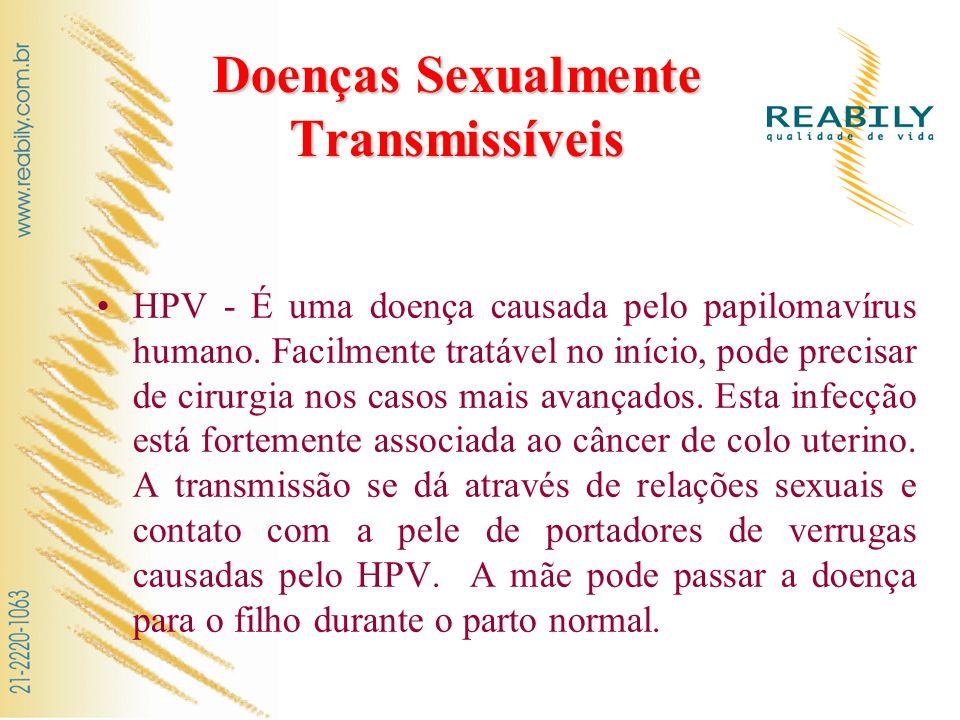 Doenças Sexualmente Transmissíveis Hepatite B - Doença transmitida por meio de relação sexual e, também por contato com sangue ou secreções de pessoa contaminada.