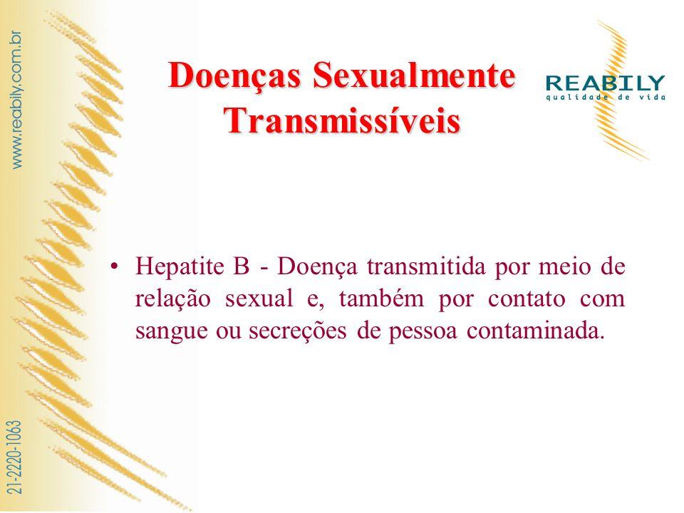 Doenças Sexualmente Transmissíveis Hepatite B - Doença transmitida por meio de relação sexual e, também por contato com sangue ou secreções de pessoa