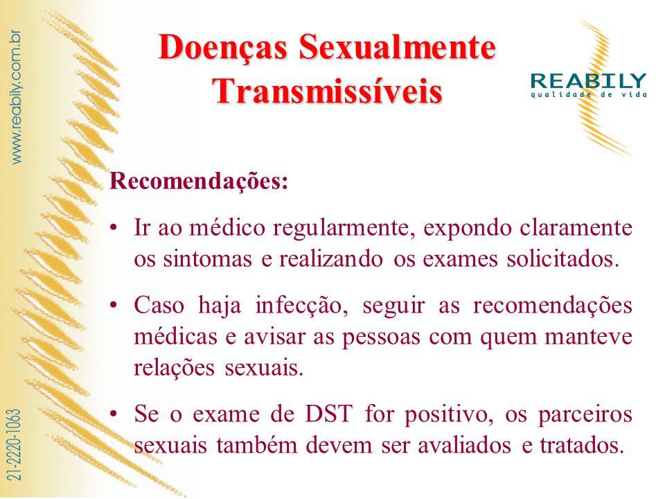 Doenças Sexualmente Transmissíveis Recomendações: Ir ao médico regularmente, expondo claramente os sintomas e realizando os exames solicitados. Caso h