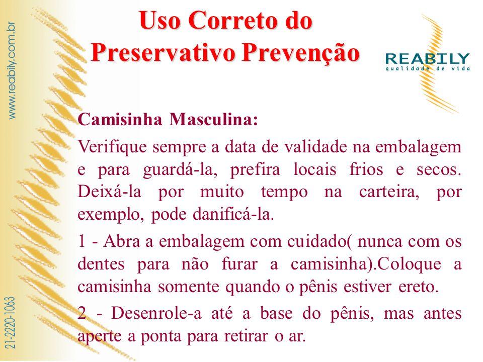 Uso Correto do Preservativo Prevenção Camisinha Masculina: Verifique sempre a data de validade na embalagem e para guardá-la, prefira locais frios e s