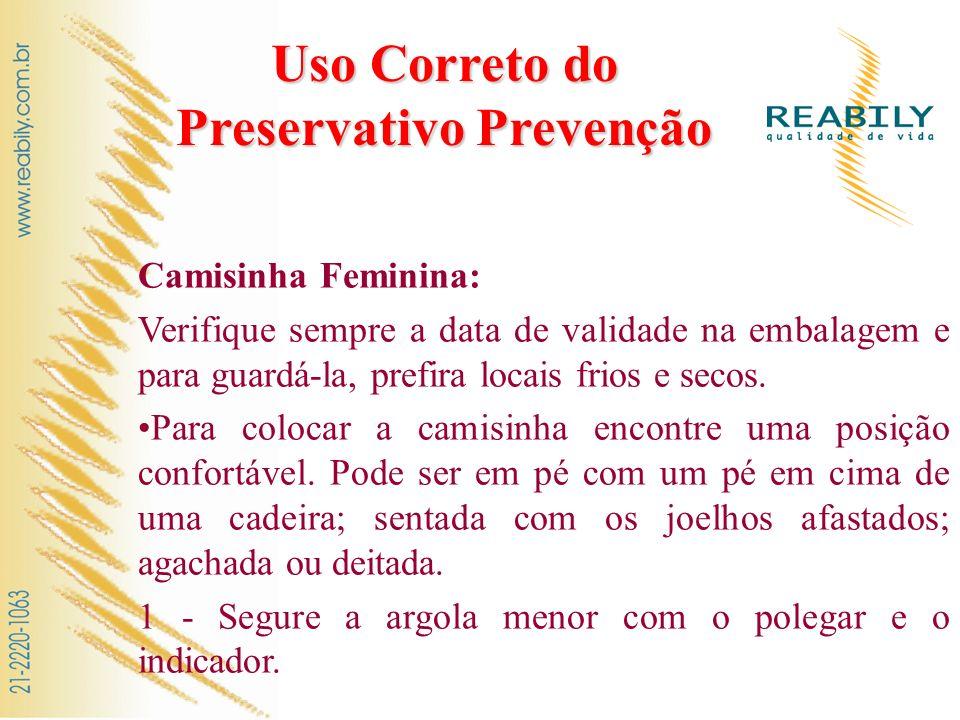 Uso Correto do Preservativo Prevenção Camisinha Feminina: Verifique sempre a data de validade na embalagem e para guardá-la, prefira locais frios e se