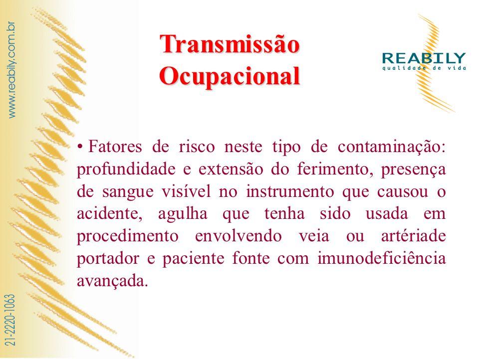 Transmissão Ocupacional Fatores de risco neste tipo de contaminação: profundidade e extensão do ferimento, presença de sangue visível no instrumento q