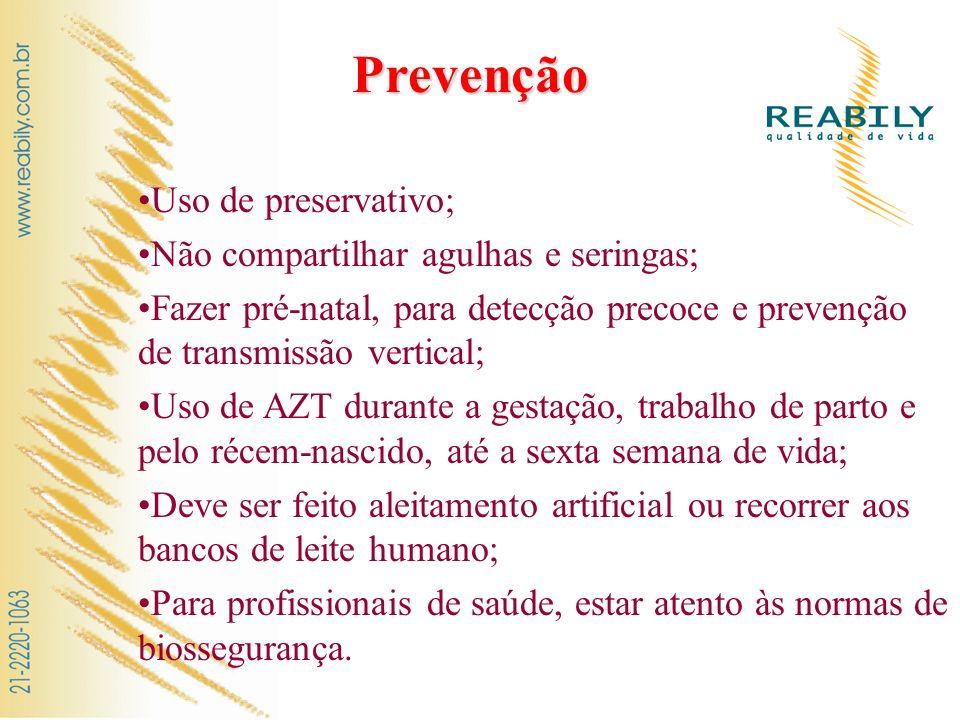 Prevenção Uso de preservativo; Não compartilhar agulhas e seringas; Fazer pré-natal, para detecção precoce e prevenção de transmissão vertical; Uso de