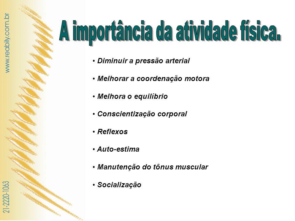 Diminuir a pressão arterial Melhorar a coordenação motora Melhora o equilíbrio Conscientização corporal Reflexos Auto-estima Manutenção do tônus muscu