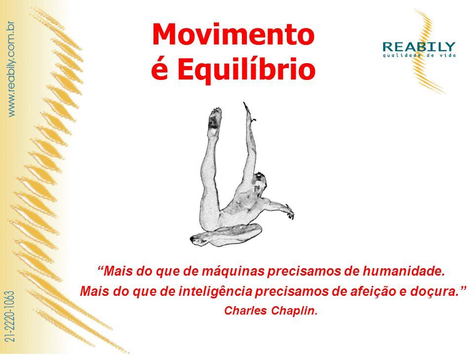 Movimento é Equilíbrio Mais do que de máquinas precisamos de humanidade. Mais do que de inteligência precisamos de afeição e doçura. Charles Chaplin.