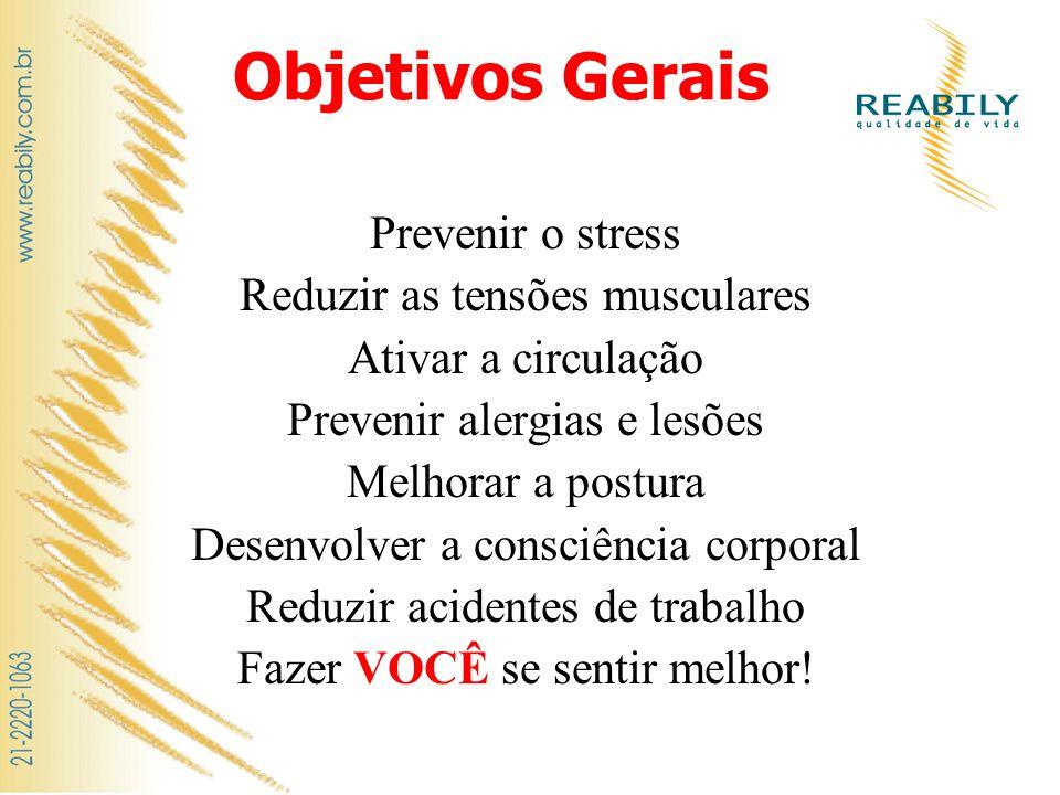 Objetivos Gerais Prevenir o stress Reduzir as tensões musculares Ativar a circulação Prevenir alergias e lesões Melhorar a postura Desenvolver a consc