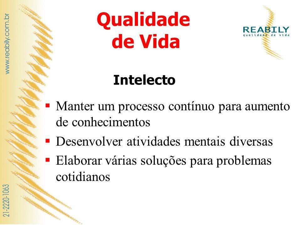 Qualidade de Vida Manter um processo contínuo para aumento de conhecimentos Desenvolver atividades mentais diversas Elaborar várias soluções para prob