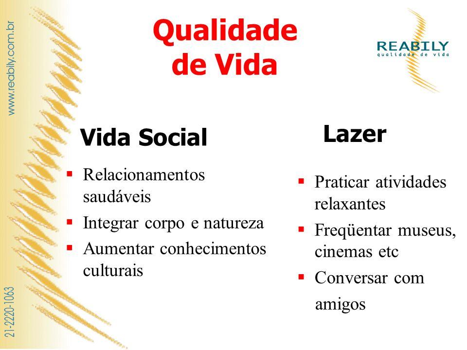 Qualidade de Vida Relacionamentos saudáveis Integrar corpo e natureza Aumentar conhecimentos culturais Vida Social Lazer Praticar atividades relaxante