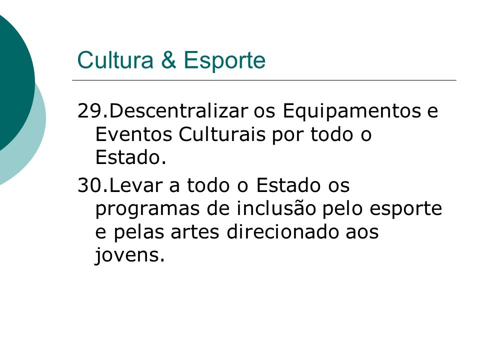 Cultura & Esporte 29.Descentralizar os Equipamentos e Eventos Culturais por todo o Estado. 30.Levar a todo o Estado os programas de inclusão pelo espo