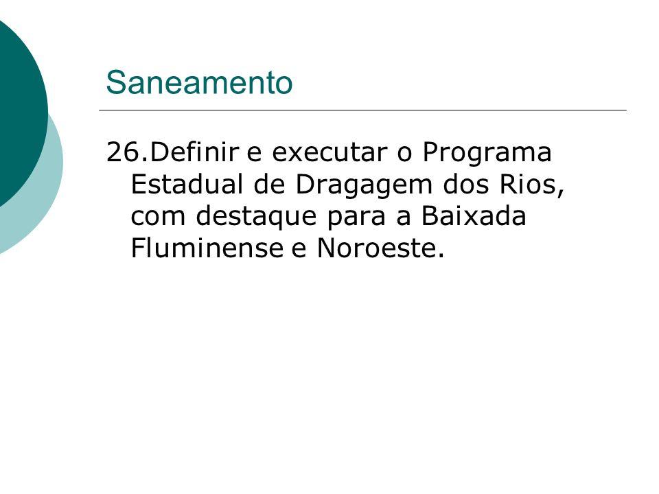 Saneamento 26.Definir e executar o Programa Estadual de Dragagem dos Rios, com destaque para a Baixada Fluminense e Noroeste.
