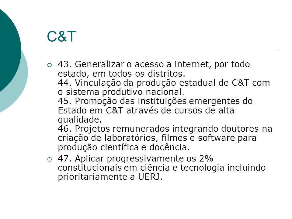 C&T 43. Generalizar o acesso a internet, por todo estado, em todos os distritos. 44. Vinculação da produção estadual de C&T com o sistema produtivo na